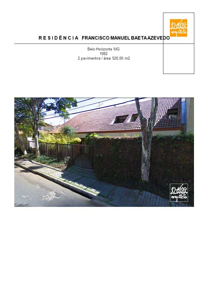 R E S I D Ê N C I A FRANCISCO MANUEL BAETA AZEVEDO Belo Horizonte MG 1982 2 pavimentos / área 520,00 m2