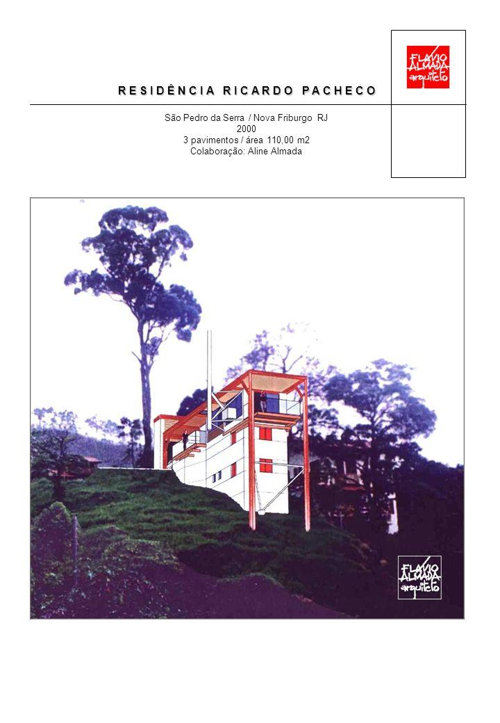 R E S I D Ê N C I A R I C A R D O P A C H E C O São Pedro da Serra / Nova Friburgo RJ 2000 3 pavimentos / área 110,00 m2