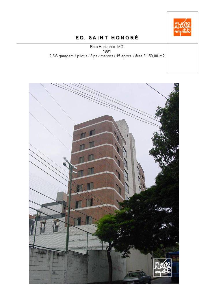 E D. S A I N T H O N O R É Belo Horizonte MG 1991 2 SS garagem / pilotis / 8 pavimentos / 15 aptos. / área 3.150,00 m2