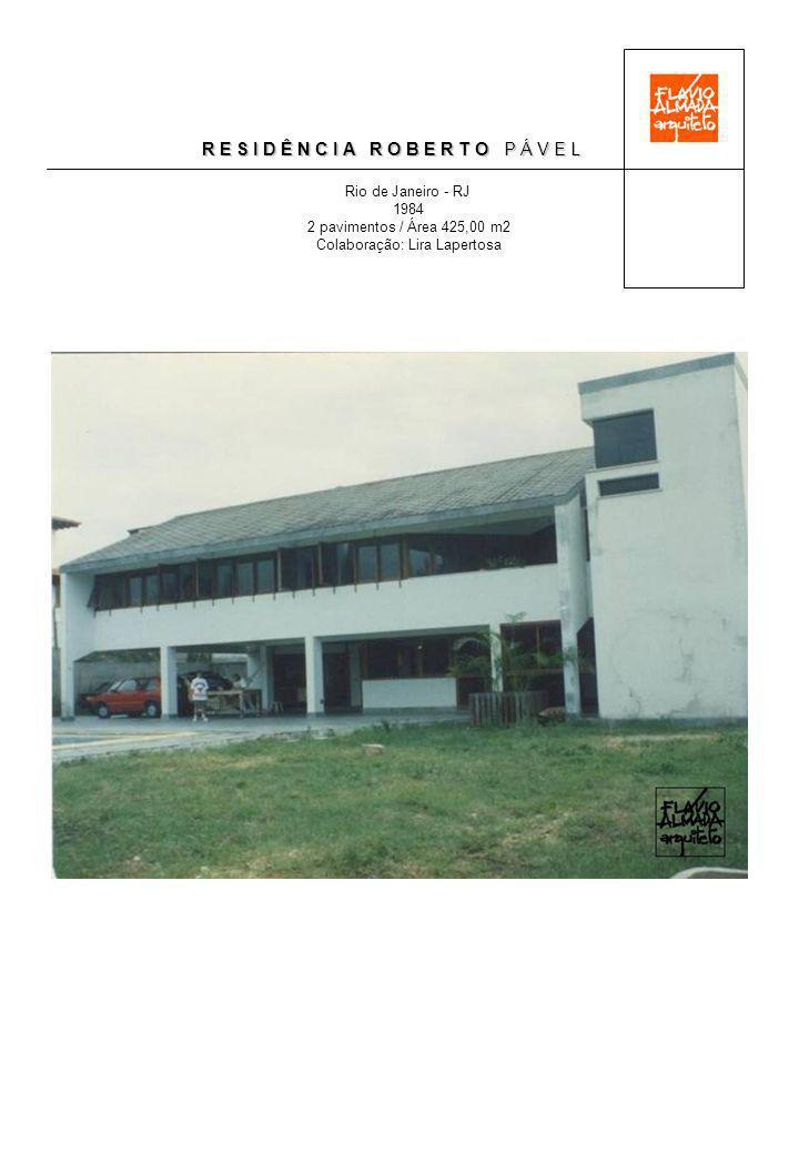 R E S I D Ê N C I A R O B E R T O P Á V E L Rio de Janeiro - RJ 1984 2 pavimentos / Área 425,00 m2 Colaboração: Lira Lapertosa