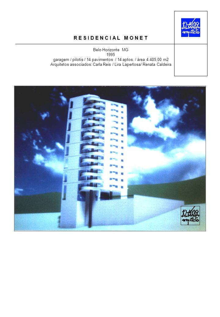 R E S I D E N C I A L M O N E T Belo Horizonte MG 1995 garagem / pilotis / 14 pavimentos / 14 aptos. / área 4.405,00 m2 Arquitetos associados: Carla R