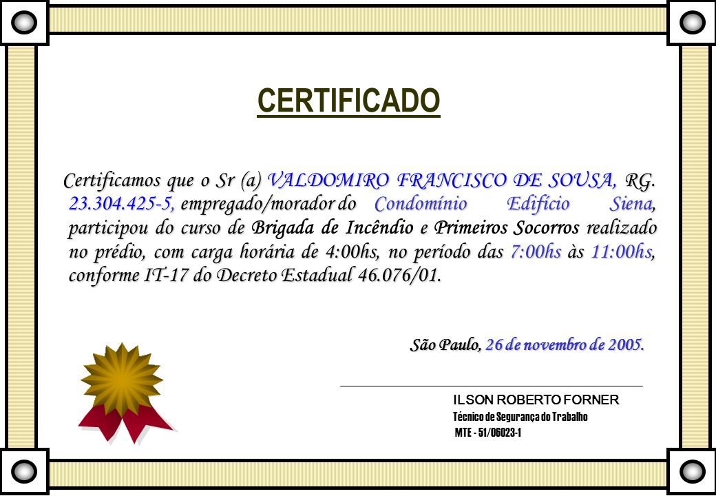 CERTIFICADO Certificamos que o Sr (a) VALDOMIRO FRANCISCO DE SOUSA, RG. 23.304.425-5, empregado/morador do Condomínio Edifício Siena, participou do cu