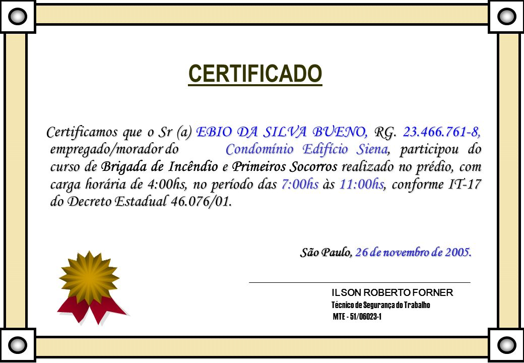 CERTIFICADO Certificamos que o Sr (a) EBIO DA SILVA BUENO, RG. 23.466.761-8, empregado/morador do Condomínio Edifício Siena, participou do curso de e