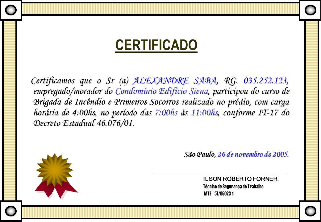 CERTIFICADO Certificamos que o Sr (a) ALEXANDRE SABA, RG. 035.252.123, empregado/morador do Condomínio Edifício Siena, participou do curso de e realiz