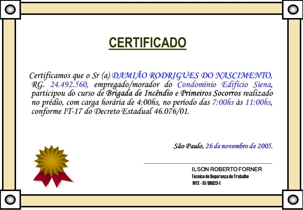 CERTIFICADO Certificamos que o Sr (a) DAMIÃO RODRIGUES DO NASCIMENTO, RG. 24.492.560, empregado/morador do Condomínio Edifício Siena, participou do cu