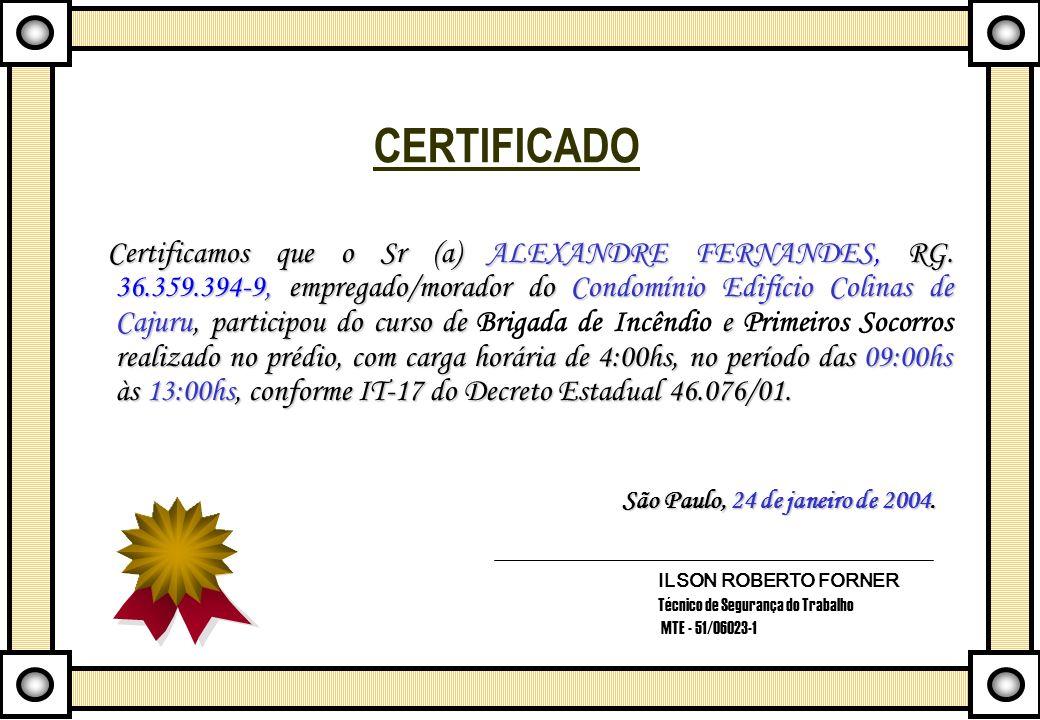 CERTIFICADO Certificamos que o Sr (a) ALEXANDRE FERNANDES, RG. 36.359.394-9, empregado/morador do Condomínio Edifício Colinas de Cajuru, participou do