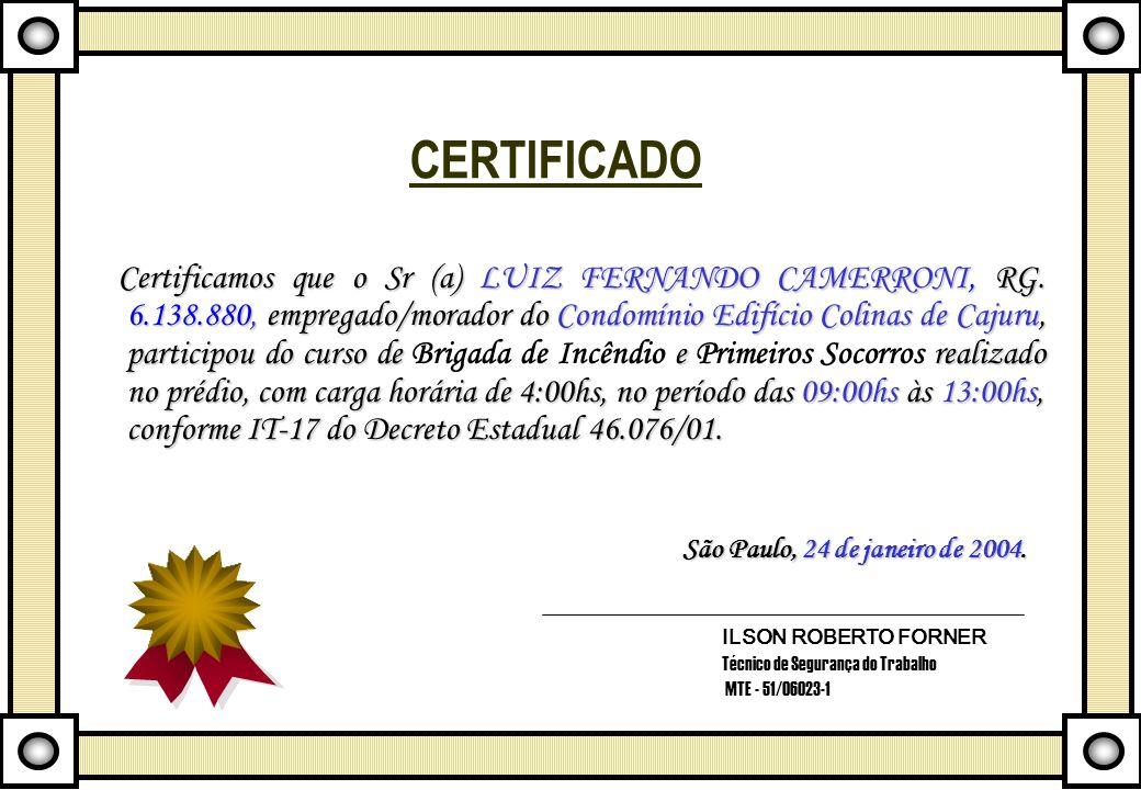 CERTIFICADO Certificamos que o Sr (a) LUIZ FERNANDO CAMERRONI, RG. 6.138.880, empregado/morador do Condomínio Edifício Colinas de Cajuru, participou d