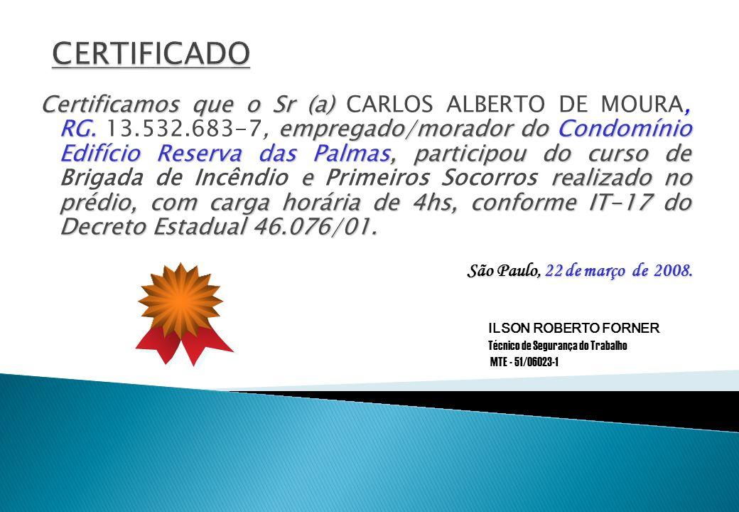 Certificamos que o Sr (a), RG. empregado/morador do Condomínio Edifício Reserva das Palmas, participou do curso de e realizado no prédio, com carga ho