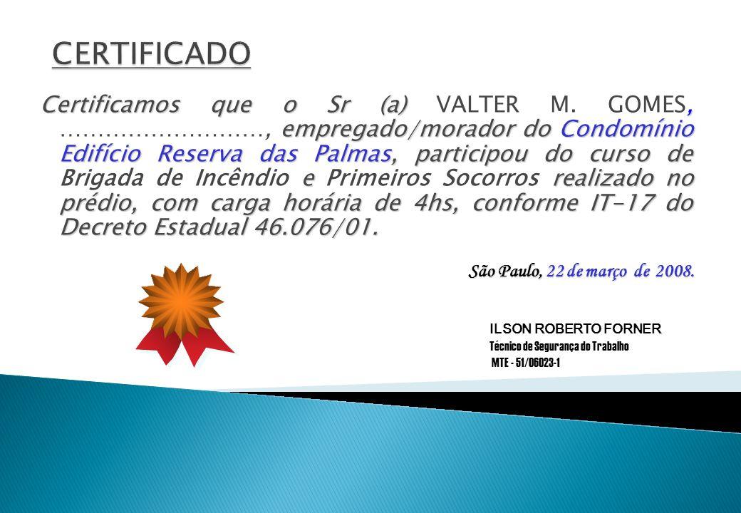 Certificamos que o Sr (a), empregado/morador do Condomínio Edifício Reserva das Palmas, participou do curso de e realizado no prédio, com carga horári
