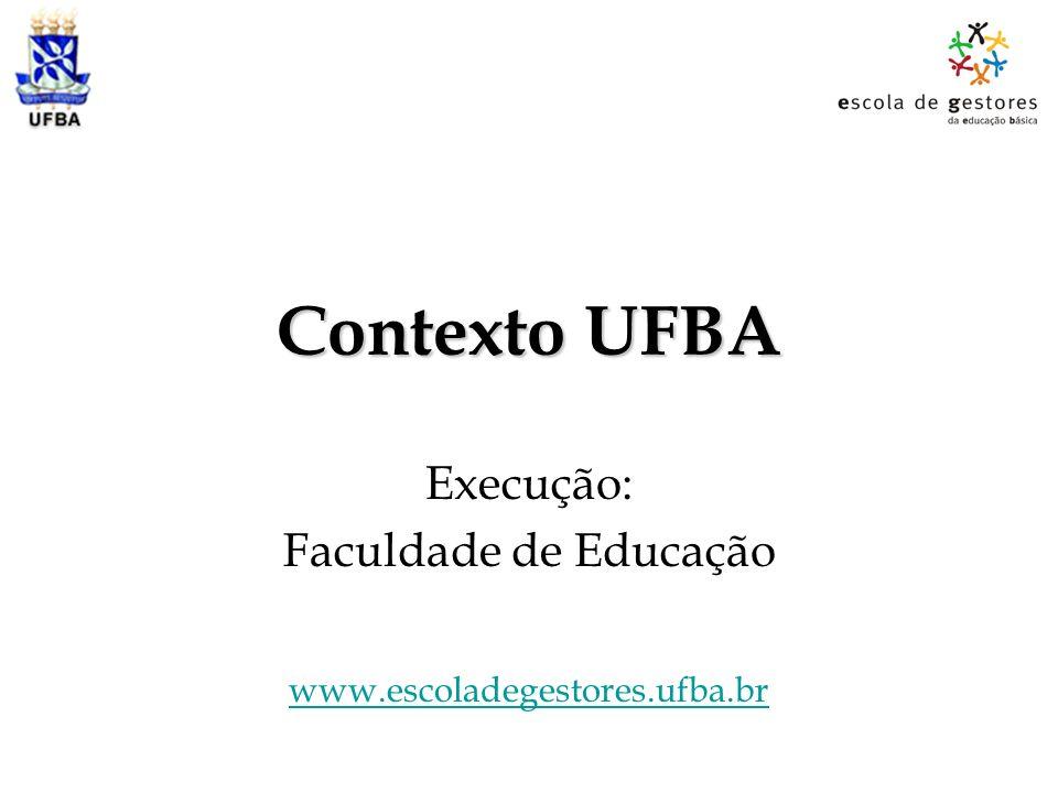 Contexto UFBA Execução: Faculdade de Educação www.escoladegestores.ufba.br