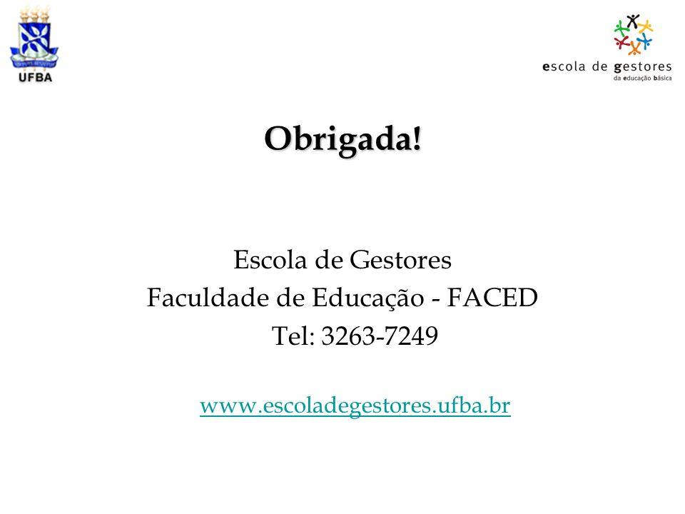 Obrigada! Escola de Gestores Faculdade de Educação - FACED Tel: 3263-7249 www.escoladegestores.ufba.br