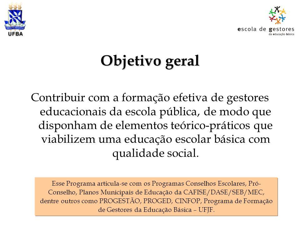 Objetivo geral Contribuir com a formação efetiva de gestores educacionais da escola pública, de modo que disponham de elementos teórico-práticos que v
