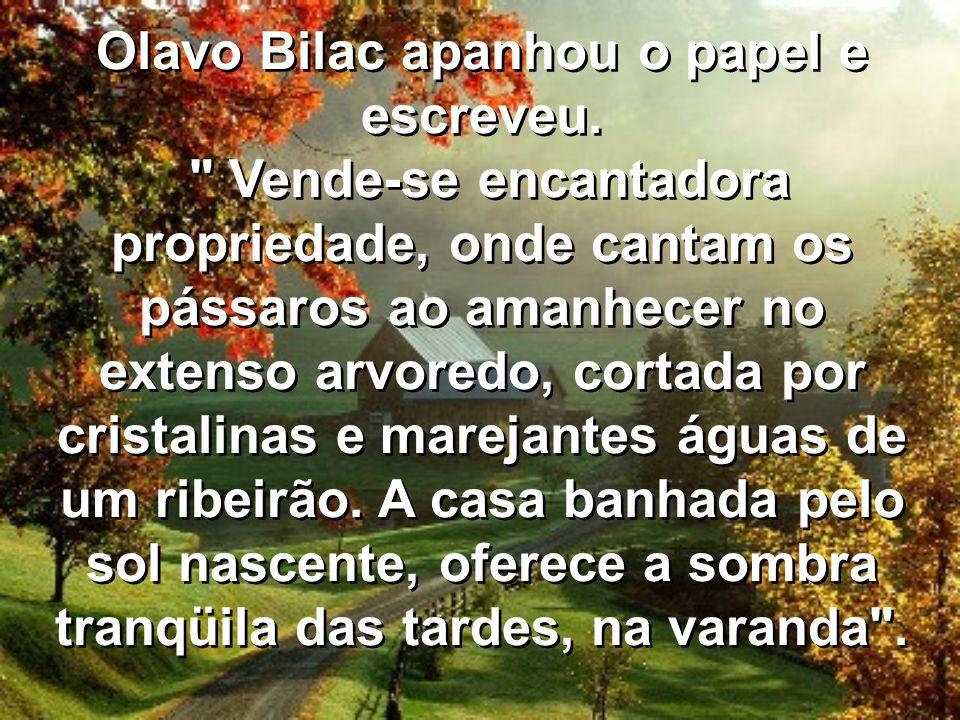 Olavo Bilac apanhou o papel e escreveu.