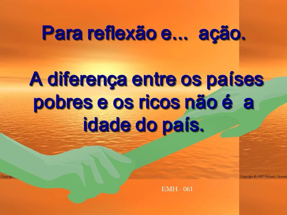 Para reflexão e...ação. A diferença entre os países pobres e os ricos não é a idade do país.