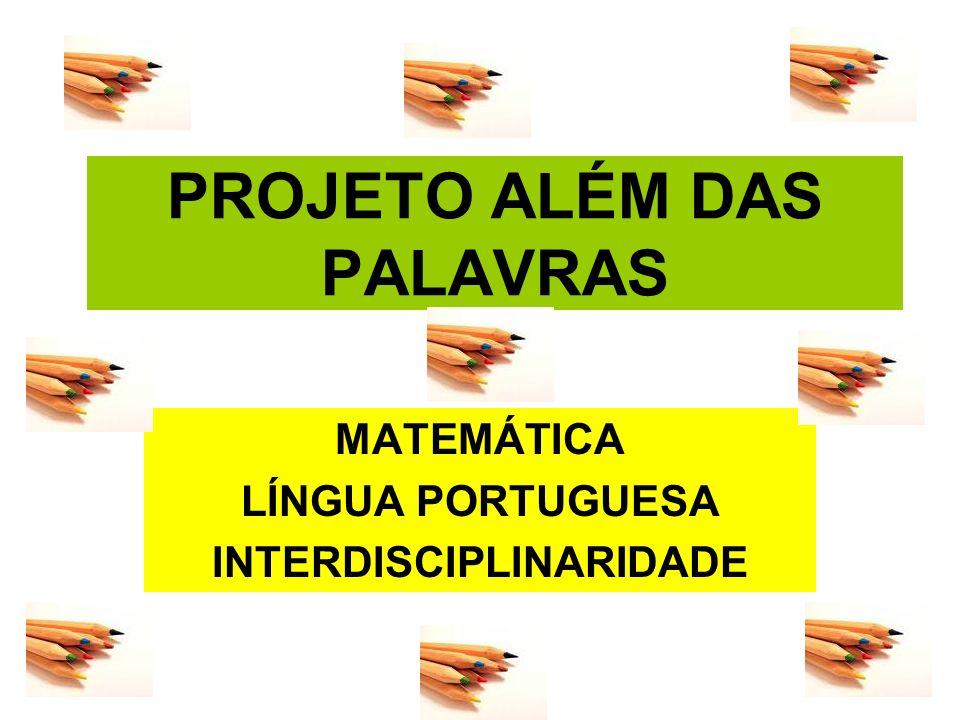 PROJETO ALÉM DAS PALAVRAS MATEMÁTICA LÍNGUA PORTUGUESA INTERDISCIPLINARIDADE