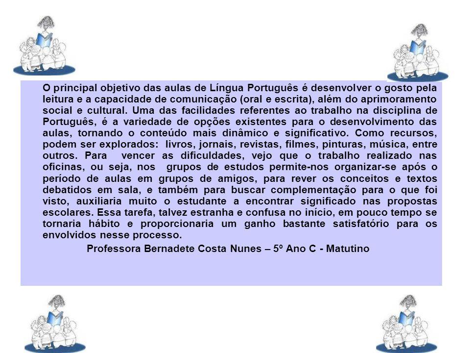 O principal objetivo das aulas de Língua Português é desenvolver o gosto pela leitura e a capacidade de comunicação (oral e escrita), além do aprimora