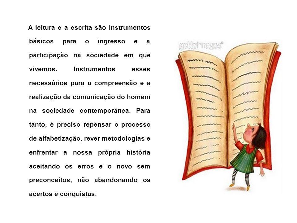 A leitura e a escrita são instrumentos básicos para o ingresso e a participação na sociedade em que vivemos. Instrumentos esses necessários para a com