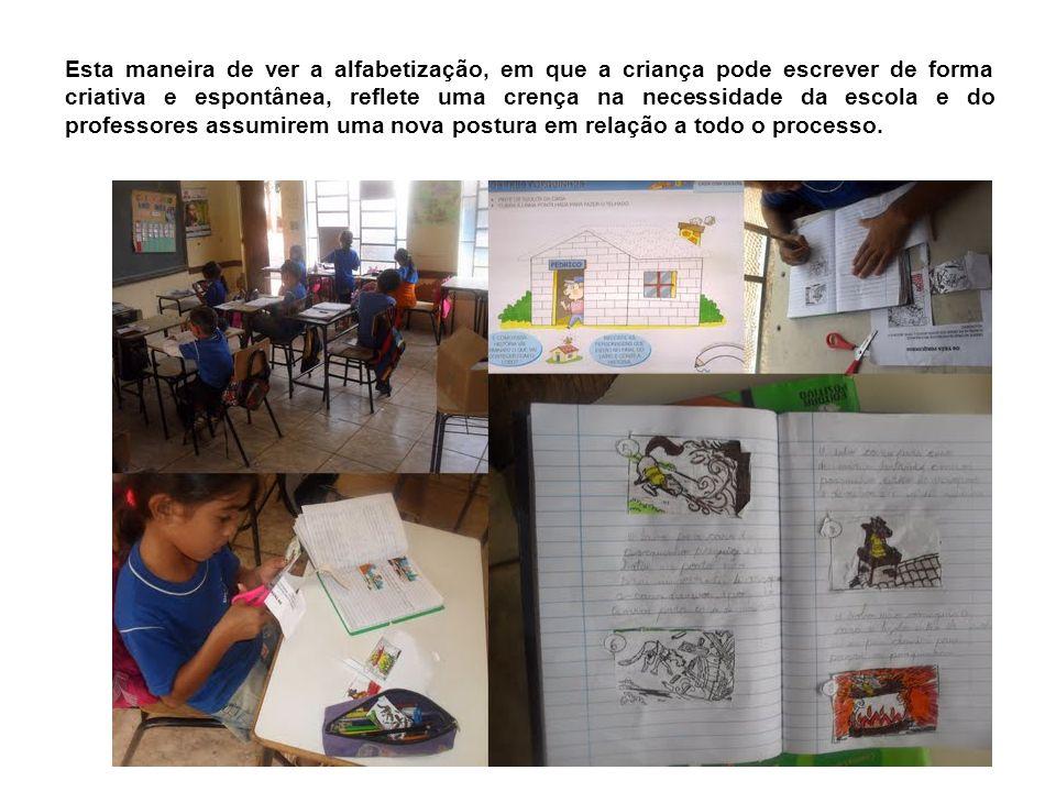 Esta maneira de ver a alfabetização, em que a criança pode escrever de forma criativa e espontânea, reflete uma crença na necessidade da escola e do p