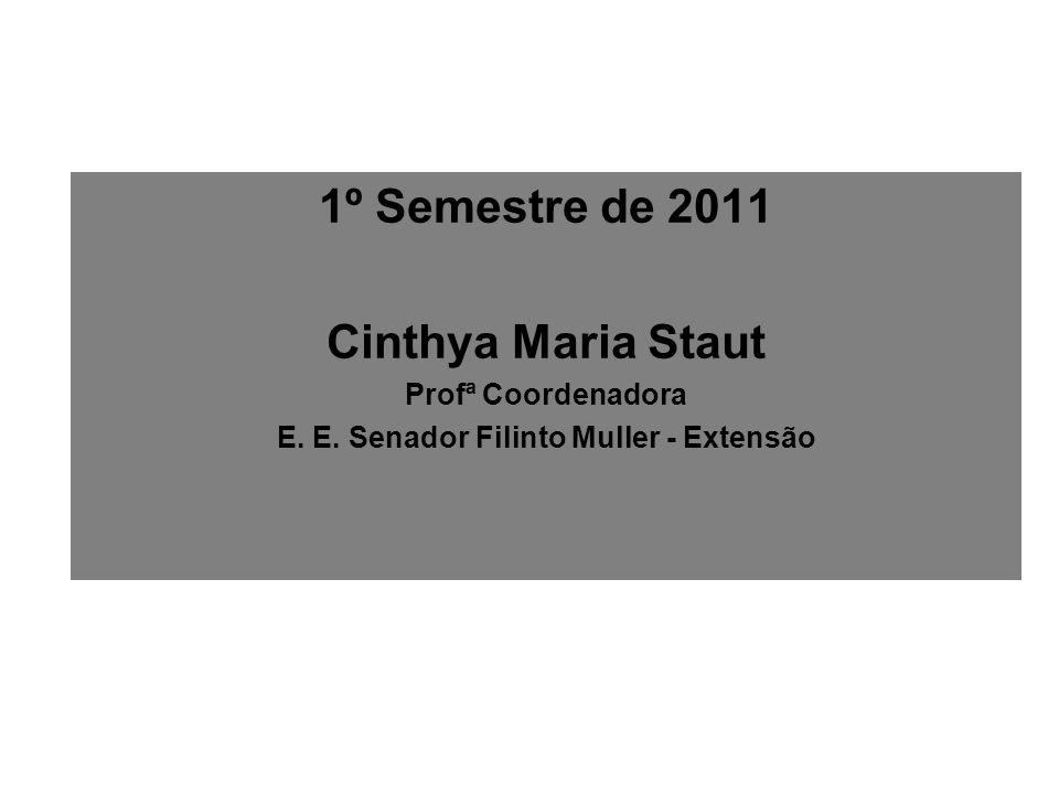 1º Semestre de 2011 Cinthya Maria Staut Profª Coordenadora E. E. Senador Filinto Muller - Extensão