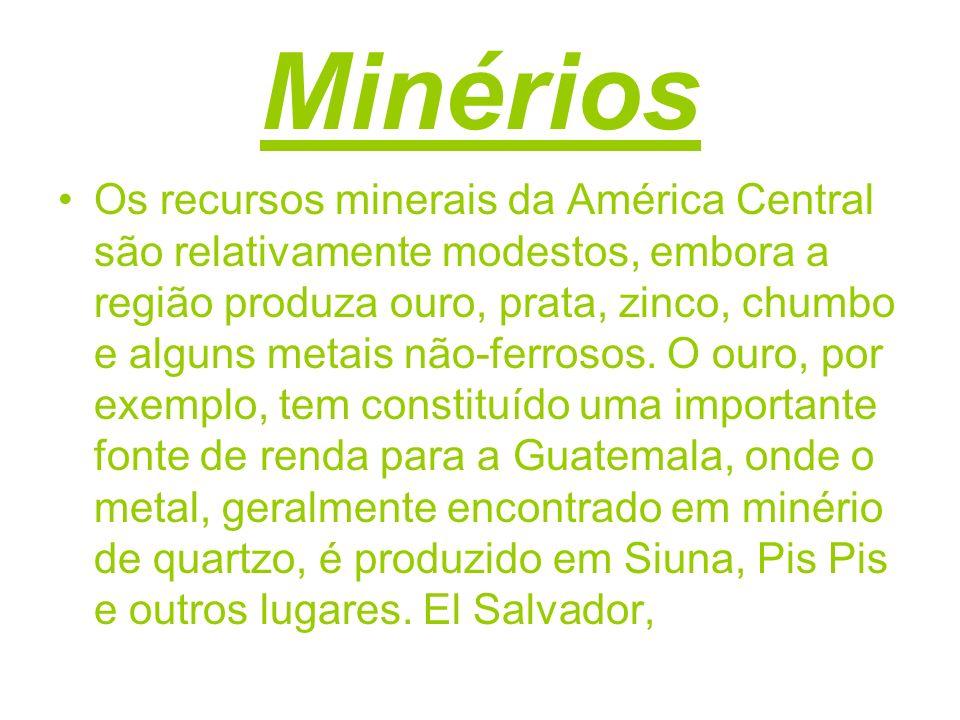Minérios Os recursos minerais da América Central são relativamente modestos, embora a região produza ouro, prata, zinco, chumbo e alguns metais não-fe