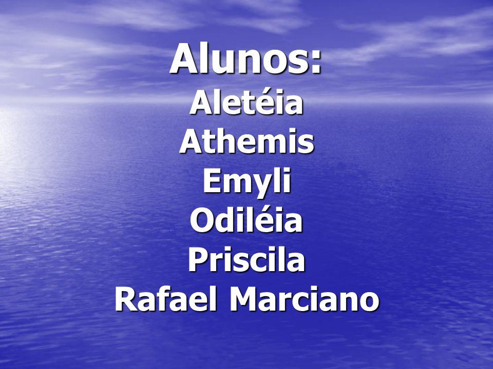 Alunos: Aletéia Athemis Emyli Odiléia Priscila Rafael Marciano