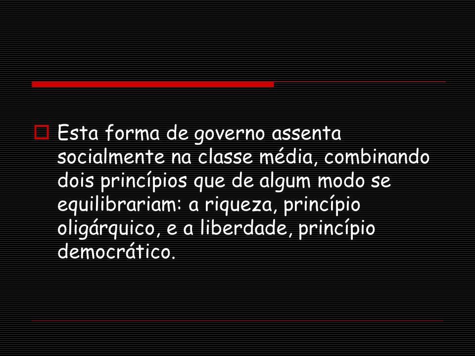 Esta forma de governo assenta socialmente na classe média, combinando dois princípios que de algum modo se equilibrariam: a riqueza, princípio oligárq