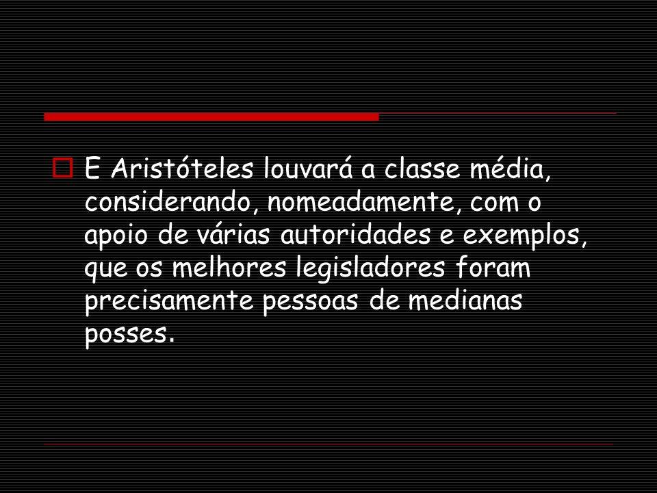 E Aristóteles louvará a classe média, considerando, nomeadamente, com o apoio de várias autoridades e exemplos, que os melhores legisladores foram pre