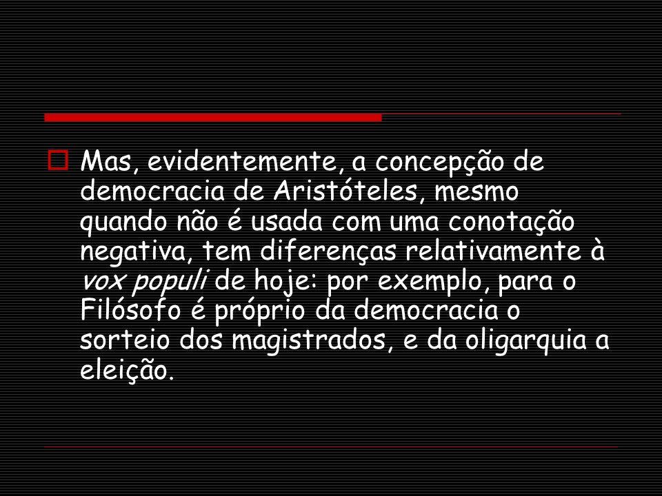 Mas, evidentemente, a concepção de democracia de Aristóteles, mesmo quando não é usada com uma conotação negativa, tem diferenças relativamente à vox