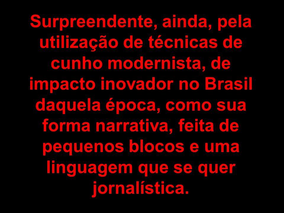 Surpreendente, ainda, pela utilização de técnicas de cunho modernista, de impacto inovador no Brasil daquela época, como sua forma narrativa, feita de