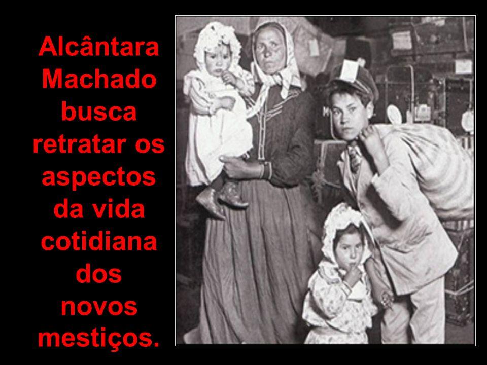 Alcântara Machado busca retratar os aspectos da vida cotidiana dos novos mestiços.