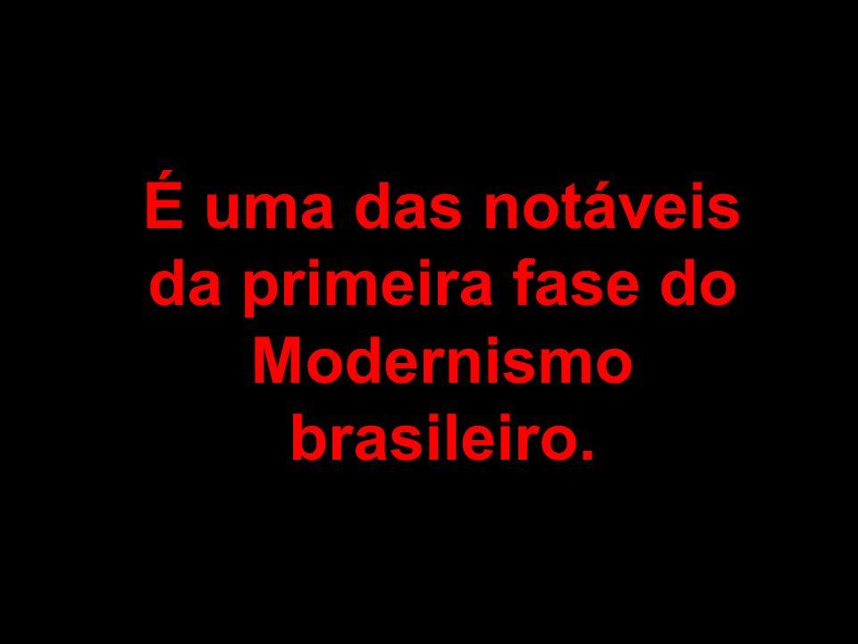 É uma das notáveis da primeira fase do Modernismo brasileiro.