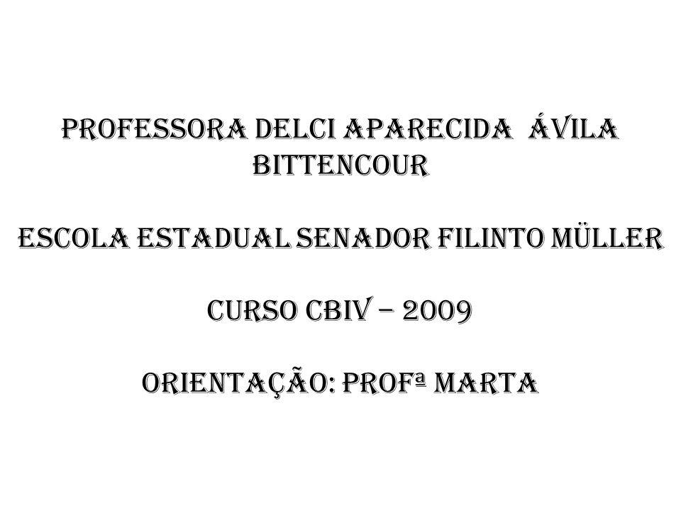 Professora Delci Aparecida Ávila Bittencour Escola Estadual Senador Filinto Müller Curso CBIV – 2009 Orientação: Profª Marta