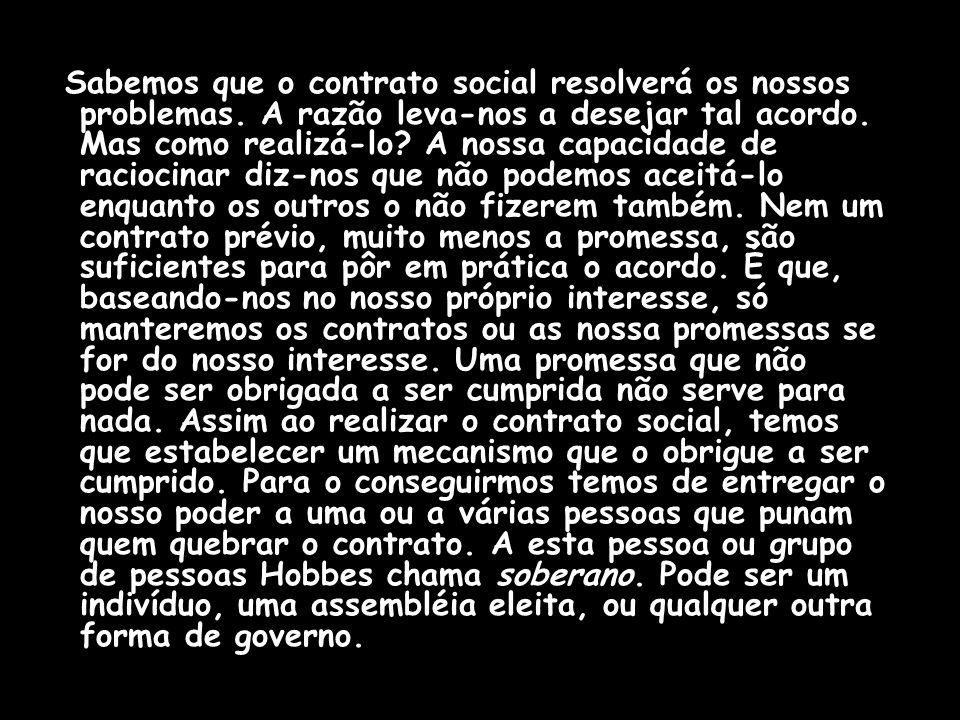Sabemos que o contrato social resolverá os nossos problemas. A razão leva-nos a desejar tal acordo. Mas como realizá-lo? A nossa capacidade de racioci