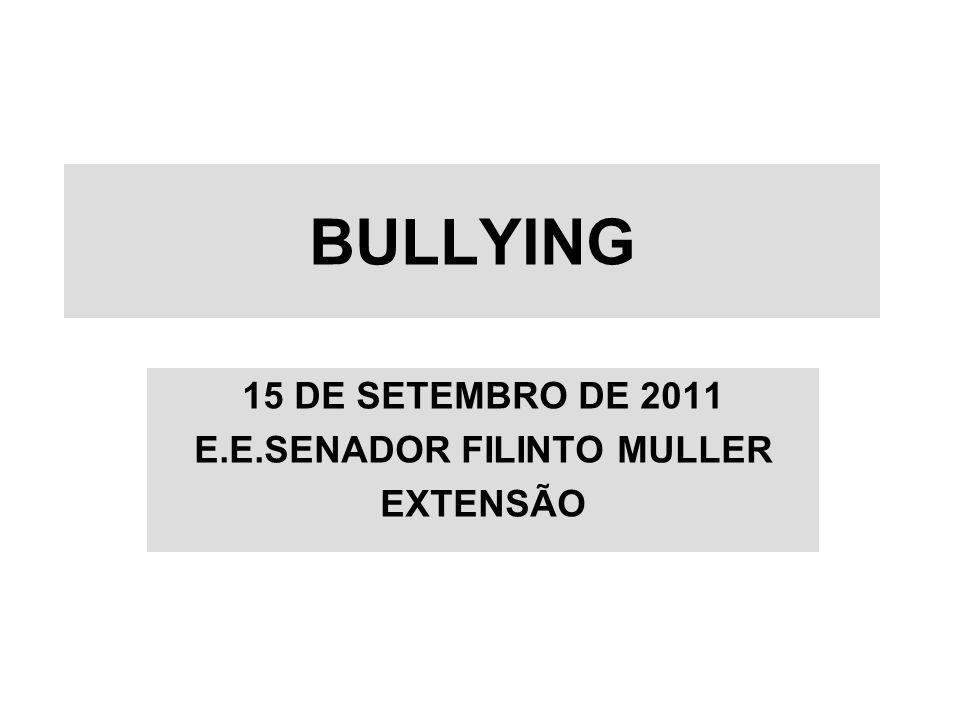 BULLYING 15 DE SETEMBRO DE 2011 E.E.SENADOR FILINTO MULLER EXTENSÃO