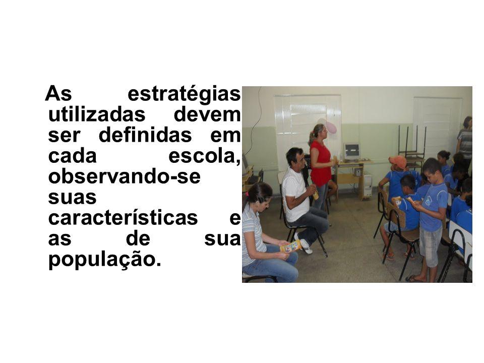 As estratégias utilizadas devem ser definidas em cada escola, observando-se suas características e as de sua população.