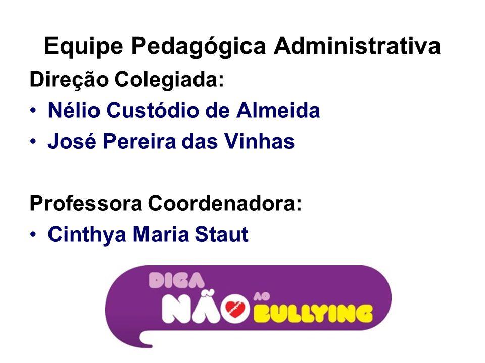 Equipe Pedagógica Administrativa Direção Colegiada: Nélio Custódio de Almeida José Pereira das Vinhas Professora Coordenadora: Cinthya Maria Staut