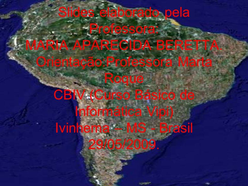 Slides elaborado pela Professora: MARIA APARECIDA BERETTA. Orientação:Professora Marta Roque CBIV (Curso Básico de Informática Vipi) Ivinhema – MS - B