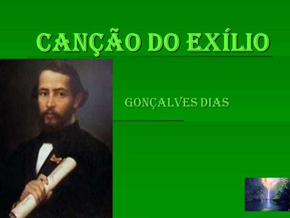 CANÇÃO DO EXÍLIO Gonçalves Dias Gonçalves Dias
