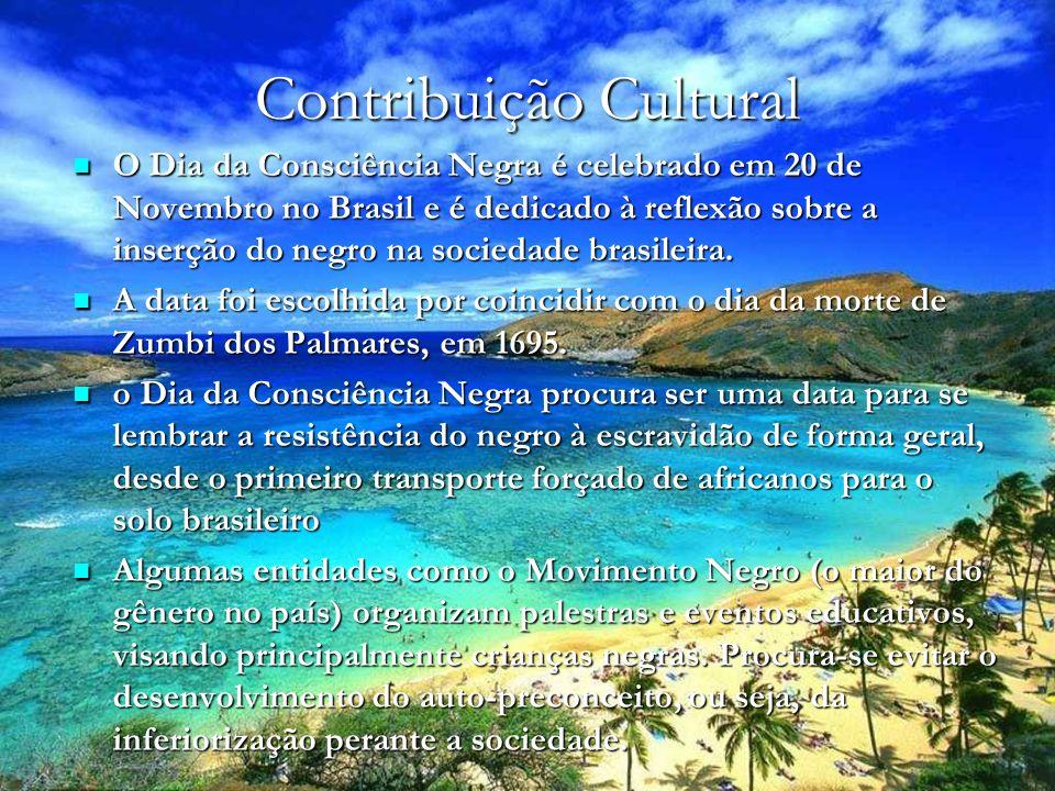 Contribuição Cultural O Dia da Consciência Negra é celebrado em 20 de Novembro no Brasil e é dedicado à reflexão sobre a inserção do negro na sociedade brasileira.