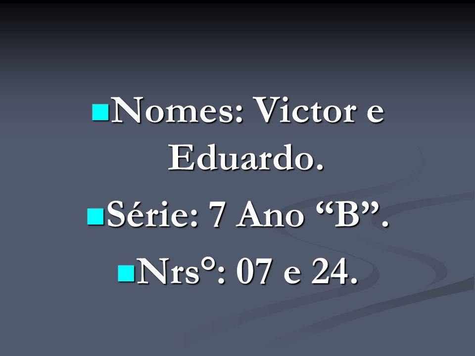 Nomes: Victor e Eduardo. Nomes: Victor e Eduardo.