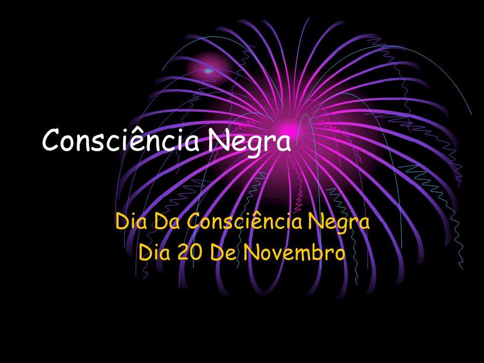 A Consciência Negra O Dia da Consciência Negra é celebrado em 20 de Novembro no Brasil e é dedicado à reflexão sobre a inserção do negro na sociedade brasileira.