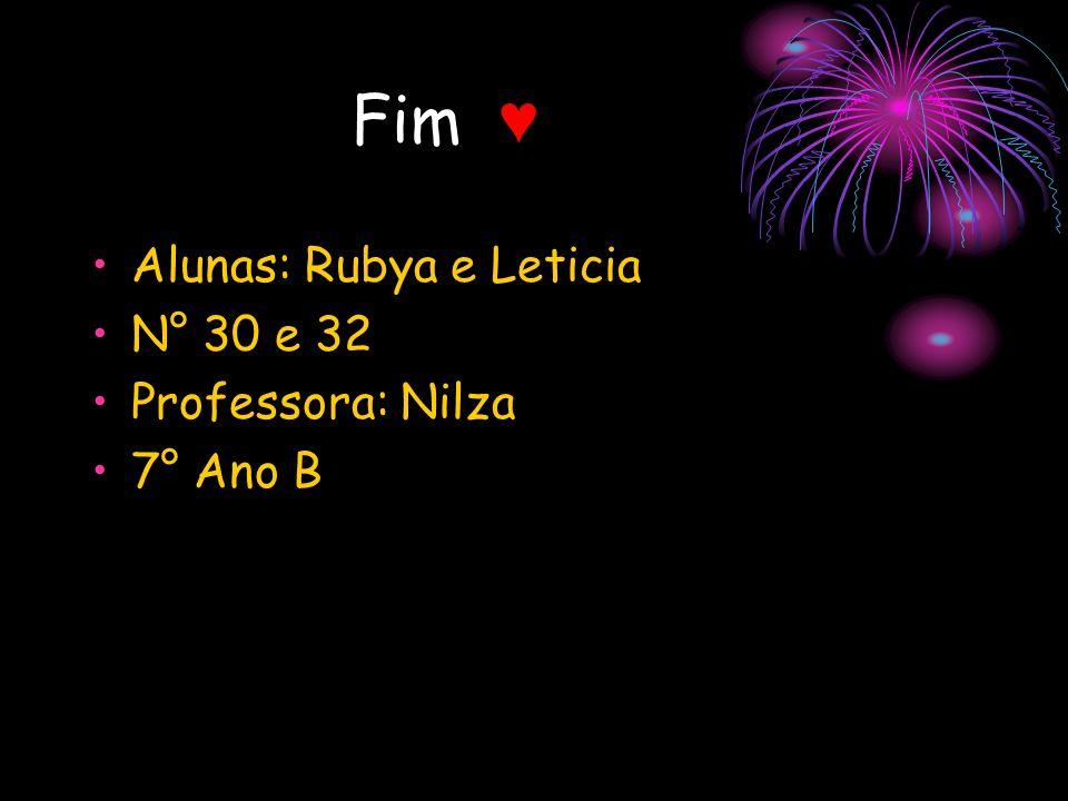 Fim Alunas: Rubya e Leticia N° 30 e 32 Professora: Nilza 7° Ano B