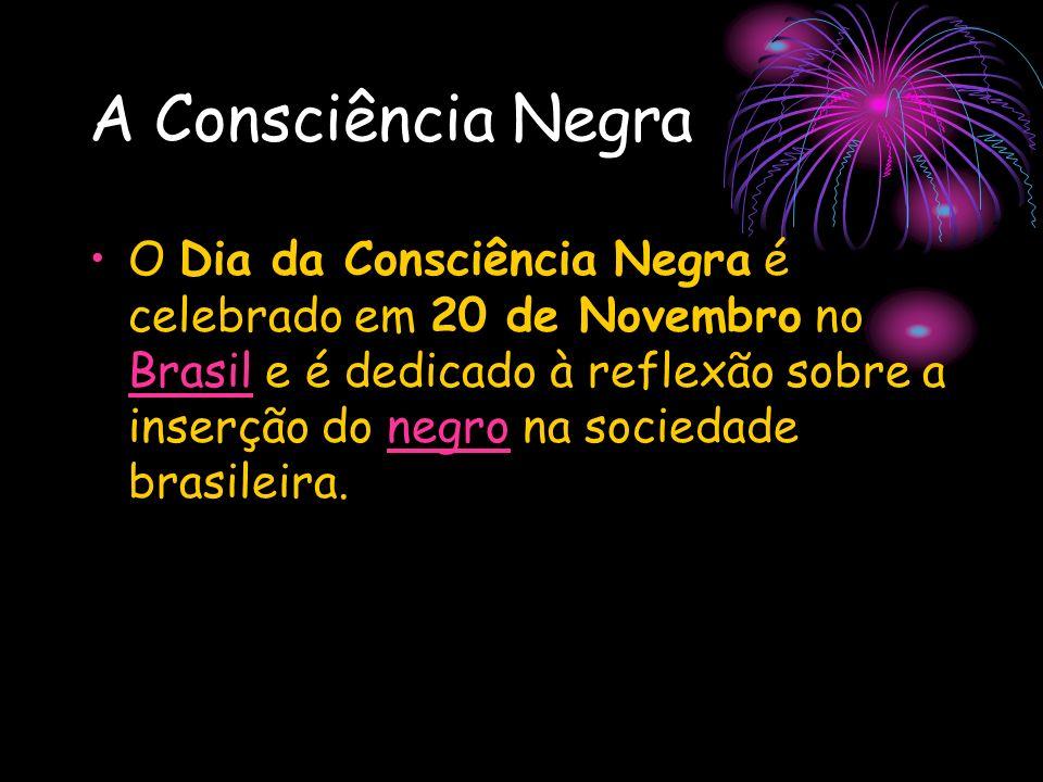 A Consciência Negra O Dia da Consciência Negra é celebrado em 20 de Novembro no Brasil e é dedicado à reflexão sobre a inserção do negro na sociedade