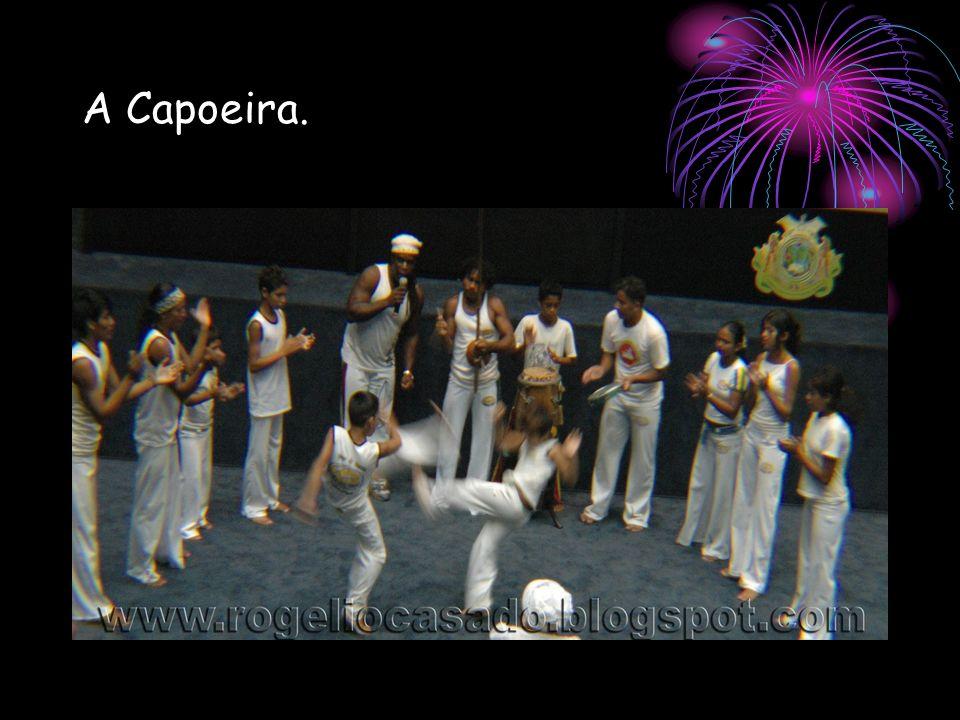 A Capoeira.
