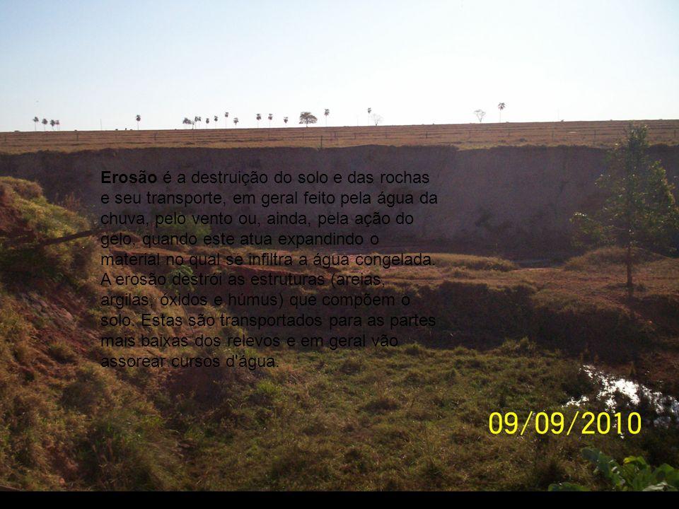 Erosão é a destruição do solo e das rochas e seu transporte, em geral feito pela água da chuva, pelo vento ou, ainda, pela ação do gelo, quando este a