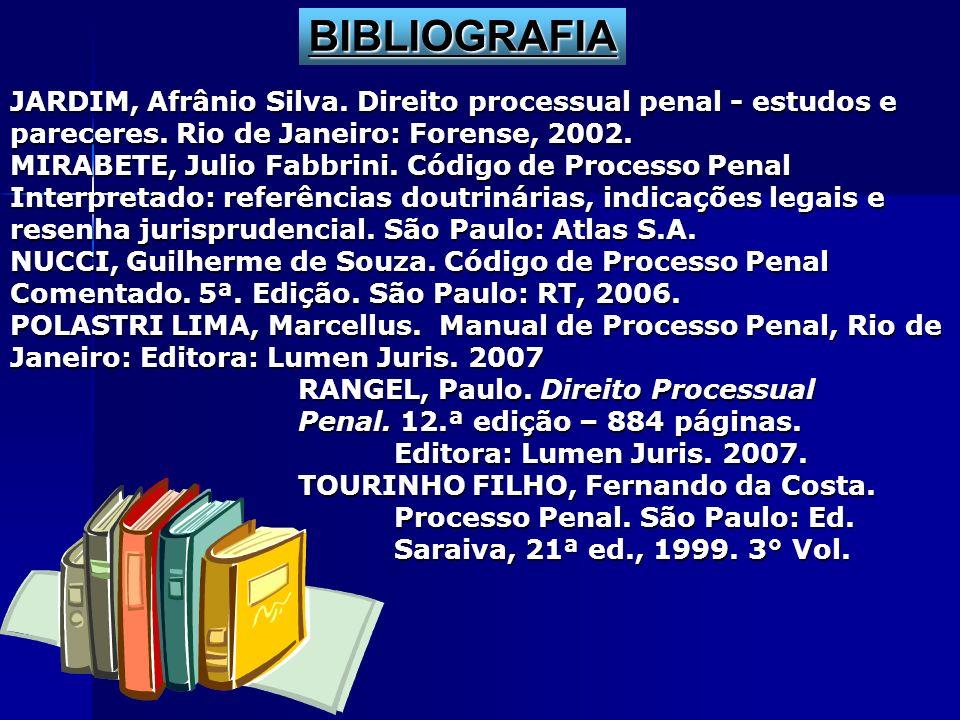 JARDIM, Afrânio Silva. Direito processual penal - estudos e pareceres. Rio de Janeiro: Forense, 2002. MIRABETE, Julio Fabbrini. Código de Processo Pen