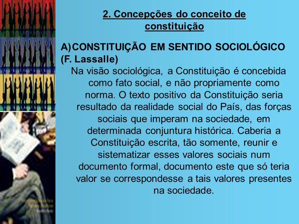 2. Concepções do conceito de constituição A)CONSTITUIÇÃO EM SENTIDO SOCIOLÓGICO (F. Lassalle) Na visão sociológica, a Constituição é concebida como fa