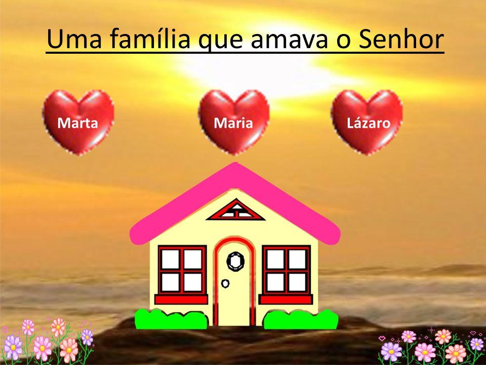 Uma família que amava o Senhor MartaMariaLázaro