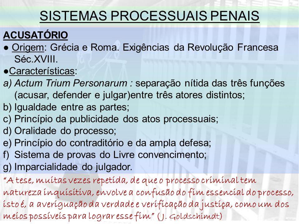 SISTEMAS PROCESSUAIS PENAIS ACUSATÓRIO Origem: Grécia e Roma.