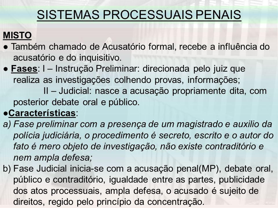 SISTEMAS PROCESSUAIS PENAIS MISTO Também chamado de Acusatório formal, recebe a influência do acusatório e do inquisitivo.
